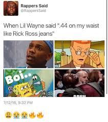 Lil Wayne Be Like Memes - rappers said rappers said when lil wayne said 44 on my waist like
