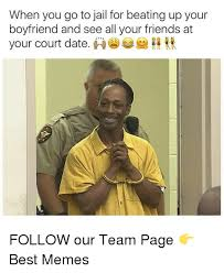 Jail Meme - when you go to jail for beating up your boyfriend and see all your