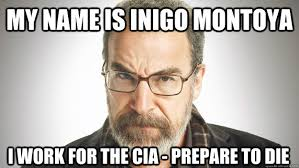 Inigo Montoya Meme - my name is inigo montoya i work for the cia prepare to die