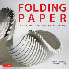 folding paper the infinite possibilities of origami featuring