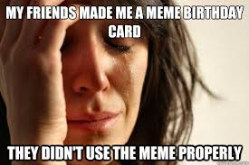 Meme Birthday Card - my friends made me a meme birthday card they didn t use the meme