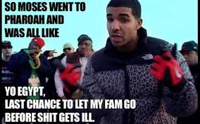 Passover Meme - the story of passover retold using drake lyrics pedestrian tv