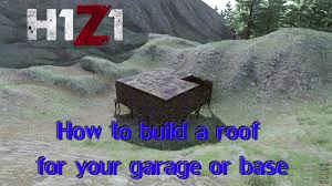 h1z1 tutorial how to build a roof for your garage or base h1z1 tutorial how to build a roof for your garage or base youtube