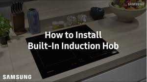 samsung built in induction hob installation guide youtube