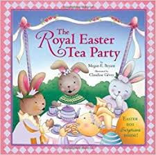 easter tea party the royal easter tea party megan bryant 9780762431793