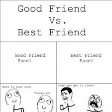 Good Friends Meme - good friends vs best friends by phoenix meme center