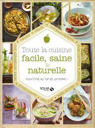 toute la cuisine que j aime nett toute la cuisine livre facile saine et naturelle pour tre au