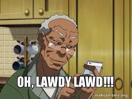 Lawd Meme - oh lawdy lawd make a meme