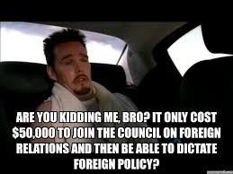 Are You Kidding Me Meme - you kidding me bro it only cost 50 000 to join the council on