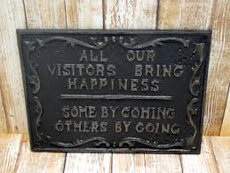 Cast Iron Home Decor All Our Visitors Bring Happiness Some By Coming Others By Going