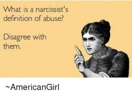 Meme Definitions - what is a narcissist s definition of abuse disagree with them