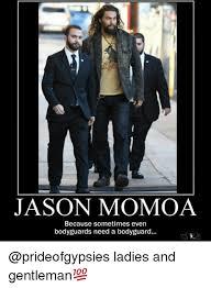 Gentleman Meme - jason momoa because sometimes even bodyguards need a bodyguard