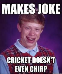 Crickets Chirping Meme - makes joke cricket doesn t even chirp bad luck brian quickmeme