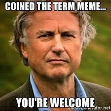 Richard Dawkins Memes - coined the term meme you re welcome richard dawkins logic