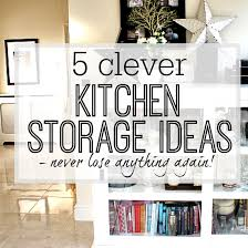 Clever Kitchen Designs 5 Clever Kitchen Storage Ideas Never Lose Anything Again