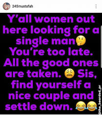Single Man Meme - 245mustafah y all women out here looking for a single man you re
