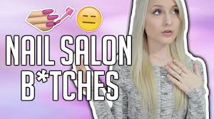 bitches at the nail salon horror stories youtube
