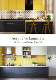 best finish of kitchen cabinets acrylic or laminate which is the best finish for your