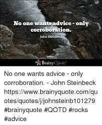No e Wants Advice ly Corroboration John Steinbeck Brainy Quote