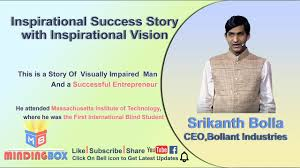 Blind Story Inspirational Success Story Of Blind Ceo Srikanth Bolla With