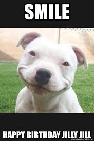 Funny Dog Face Meme - smile happy birthday jilly jill funny dog faces meme generator