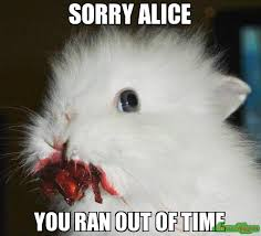Alice Meme - sorry alice you ran out of time meme psychopathic rabbit 533