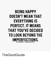 Be Happy Memes - being happy doesn t mean that everything is perfect it means that