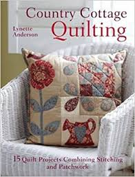 Country Cottage Needlework by Country Cottage Quilting 15 Quilt Projects Combining Stitchery