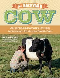 Backyard Animals Lyrics The Backyard Cow Guide To Keeping Productive Family Cow