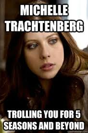 Gossip Girl Memes - michelle trachtenberg trolling you for 5 seasons and beyond