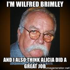 Wilfred Meme - i m wilfred brimley and i also think alicia did a great job