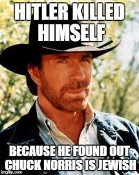 Jewish Meme - hitler killed himself because he found out chuck norris is jewish meme