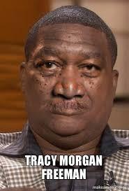 Morgan Freeman Memes - tracy morgan freeman make a meme