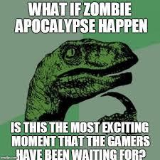 Zombie Apocalypse Meme - when zombie apocalypse imgflip