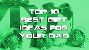 top 10 best gifts ideas for your dad
