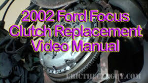 2002 ford focus clutch replacement video part 1 ericthecarguy