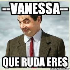 Vanessa Meme - meme mr bean vanessa que ruda eres 410992