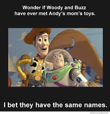 Toystory Memes - wonder if woody and buzz have ever met andy s mom s toys weknowmemes
