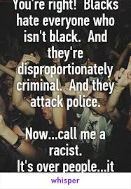I Hate Everyone Meme - re right blacks hate everyone who isn t black and they re
