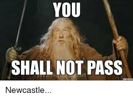 You Shall Not Pass Meme - you shall not pass newcastle soccer meme on sizzle