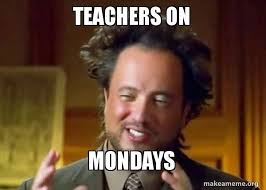 Crazy Teacher Meme - teachers on mondays ancient aliens crazy history channel guy