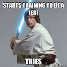 Training Meme - starts training to be a jedi tries 99 problems luke skywalker