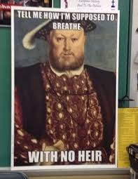 Ap Euro Memes - my ap euro teacher just put this henry viii poster in his room