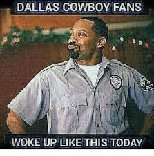 Cowboys Fans Be Like Meme - dallas cowboy fans woke up like this today dallas cowboys meme