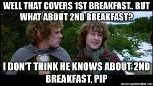 Second Breakfast Meme - well that covers 1st breakfast but what about 2nd breakfast i