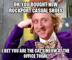 I Make Shoes Meme - oh you bought new rockport casual shoes i bet you are the cat s