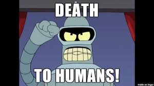 Humans Meme - death to humans meme on imgur