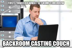 Casting Couch Meme - first thing i do when i get home tomorrow backroom casting couch