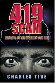 419 scam exploits of the nigerian con man charles tive