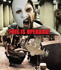 Opera Meme - this is opera this is sparta know your meme
